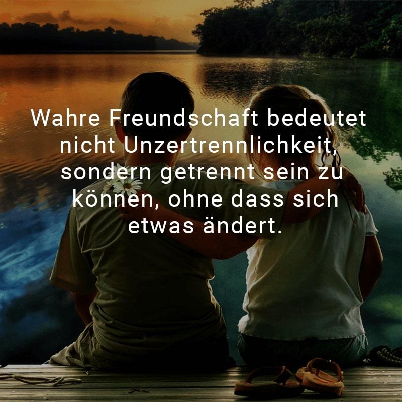 Wahre Freundschaft bedeutet nicht Unzertrennlichkeit, sondern getrennt sein zu können ohne dass sich etwas ändert.