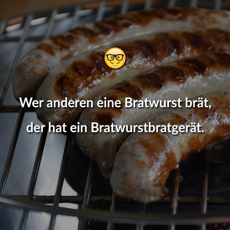 Wer anderen eine Bratwurst brät, der hat ein Bratwurstbratgerät.
