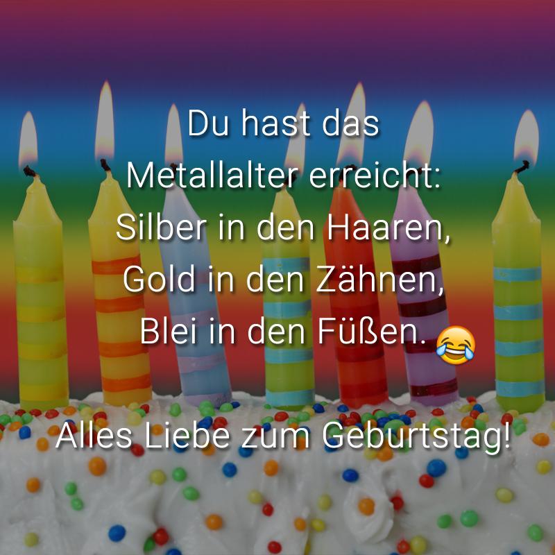 Du hast das Metallalter erreicht: Silber in den Haaren, Gold in den Zähnen, Blei in den Füßen. Alles Liebe zum Geburtstag!