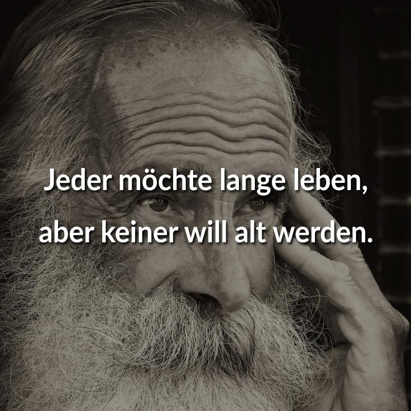 Jeder möchte lange leben, aber keiner will alt werden. (Jonathan Swift)