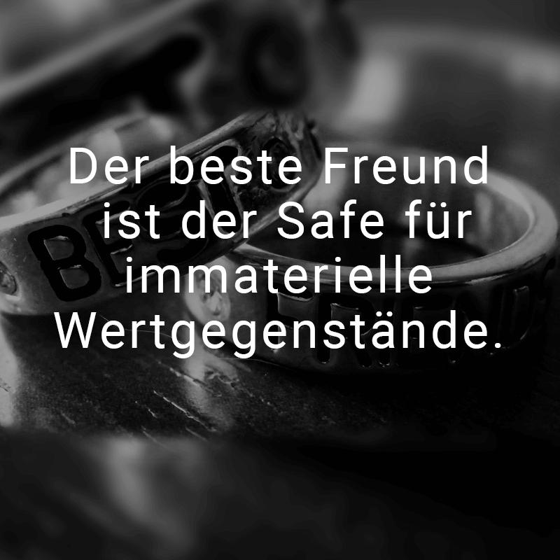 Der beste Freund ist der Safe für immaterielle Wertgegenstände.