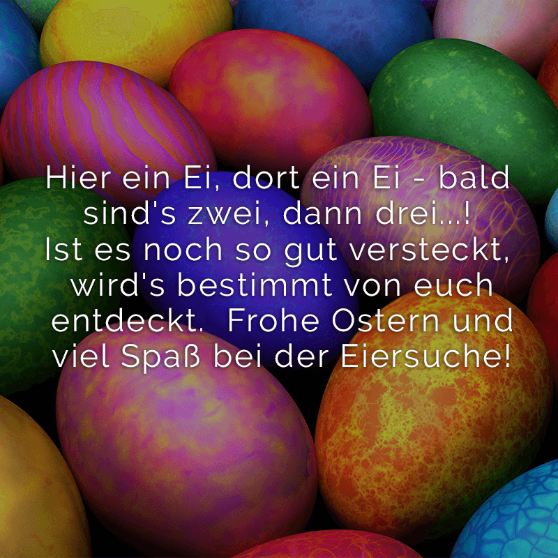 Hier ein Ei, dort ein Ei - bald sind's zwei, dann drei...!  Ist es noch so gut versteckt, wird's bestimmt von euch entdeckt.  Frohe Ostern und viel Spaß bei der Eiersuche!
