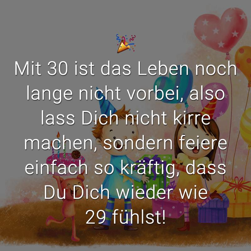Mit 30 ist das Leben noch lange nicht vorbei, also lass Dich nicht kirre machen, sondern feiere einfach so kräftig, dass Du Dich wieder wie 29 fühlst!