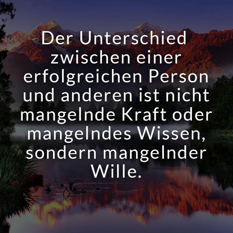 Der Unterschied zwischen einer erfolgreichen Person und anderen ist nicht mangelnde Kraft oder mangelndes Wissen, sondern mangelnder Wille.