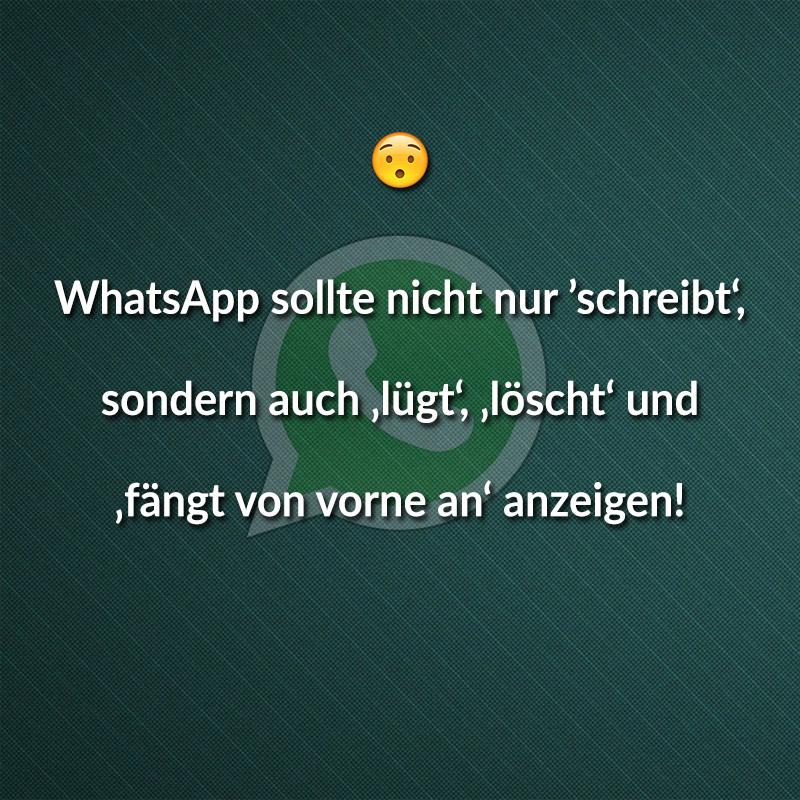 WhatsApp sollte nicht nur 'schreibt' sondern auch 'lügt', 'löscht' und 'fängt von vorne an' anzeigen!