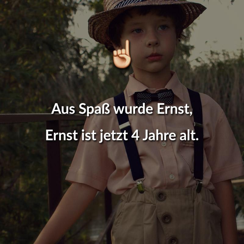 Aus Spaß wurde Ernst, Ernst ist jetzt 4 Jahre alt.