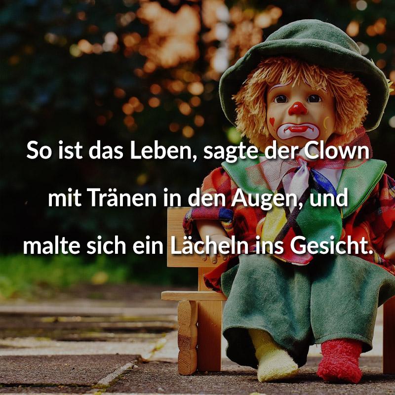 So ist das Leben, sagte der Clown mit Tränen in den Augen, und malte sich ein Lächeln ins Gesicht.