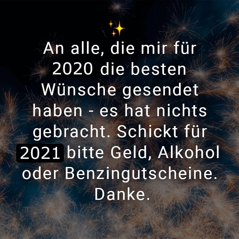 An alle, die mir für 2020 die besten Wünsche gesendet haben - es hat nichts gebracht. Schickt für 2021 bitte Geld, Alkohol oder Benzingutscheine. Danke.