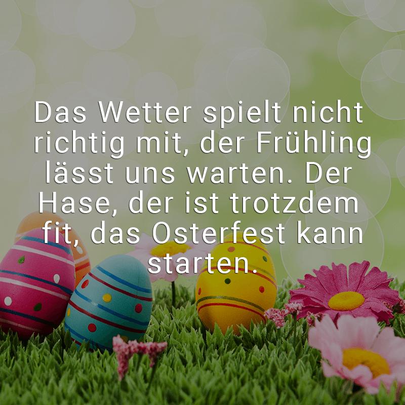 Das Wetter spielt nicht richtig mit, der Frühling lässt uns warten. Der Hase, der ist trotzdem fit, das Osterfest kann starten.