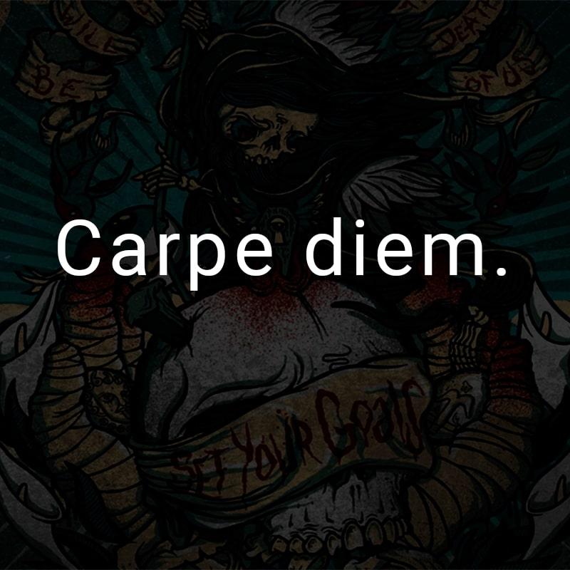 Carpe diem. (Lateinisch für: Nutze den Tag.)