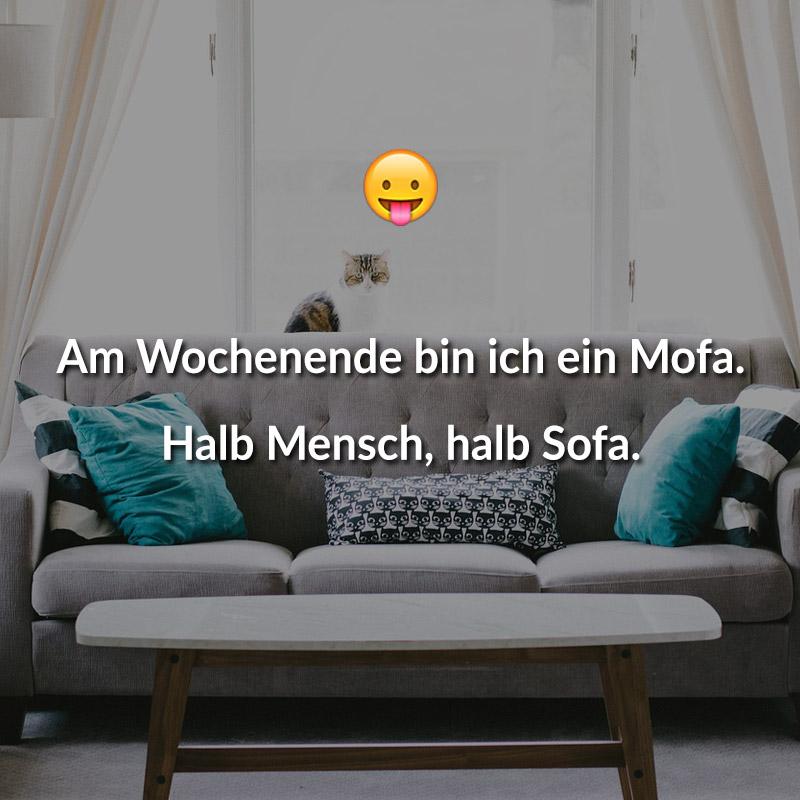 Am Wochenende bin ich ein Mofa. Halb Mensch, halb Sofa.