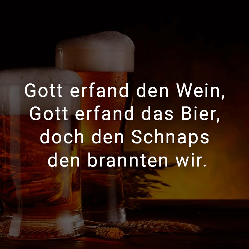 Gott erfand den Wein, Gott erfand das Bier, doch den Schnaps den brannten wir.