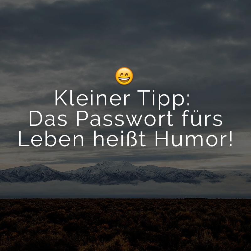 Kleiner Tipp: Das Passwort fürs Leben heißt Humor!