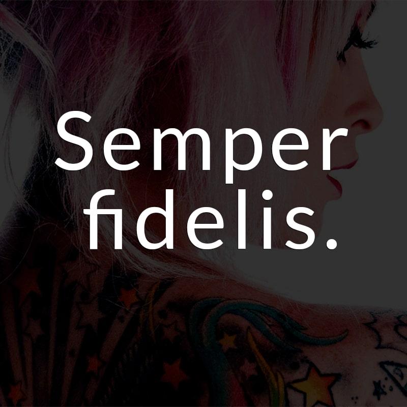 Semper fidelis. (Lateinisch für: Für immer treu.)