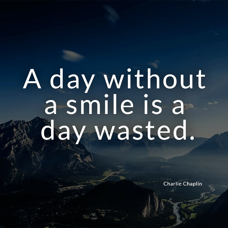 A day without a smile is a day wasted.
