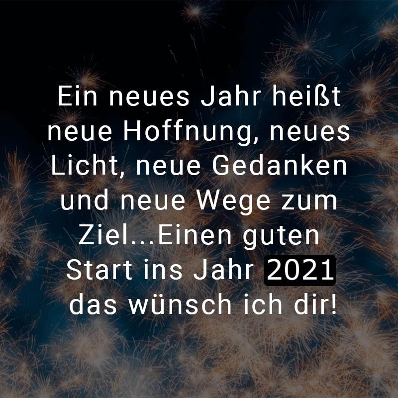 Ein neues Jahr heißt neue Hoffnung, neues Licht, neue Gedanken und neue Wege zum Ziel...Einen guten Start ins Jahr 2021 das wünsch ich dir!