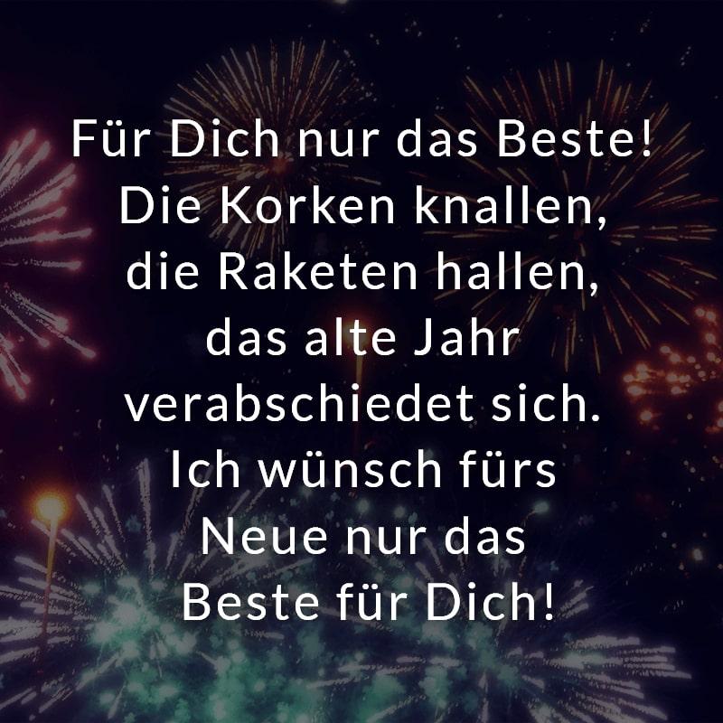 Für Dich nur das Beste! Die Korken knallen, die Raketen hallen, das alte Jahr verabschiedet sich. Ich wünsch fürs Neue nur das Beste für Dich!