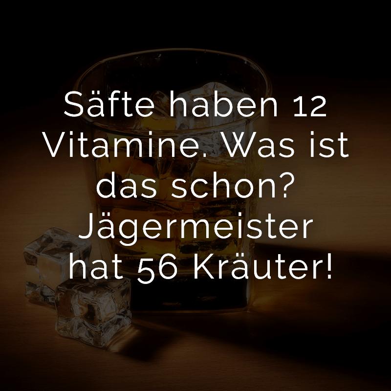 Säfte haben 12 Vitamine. Was ist das schon? Jägermeister hat 56 Kräuter!