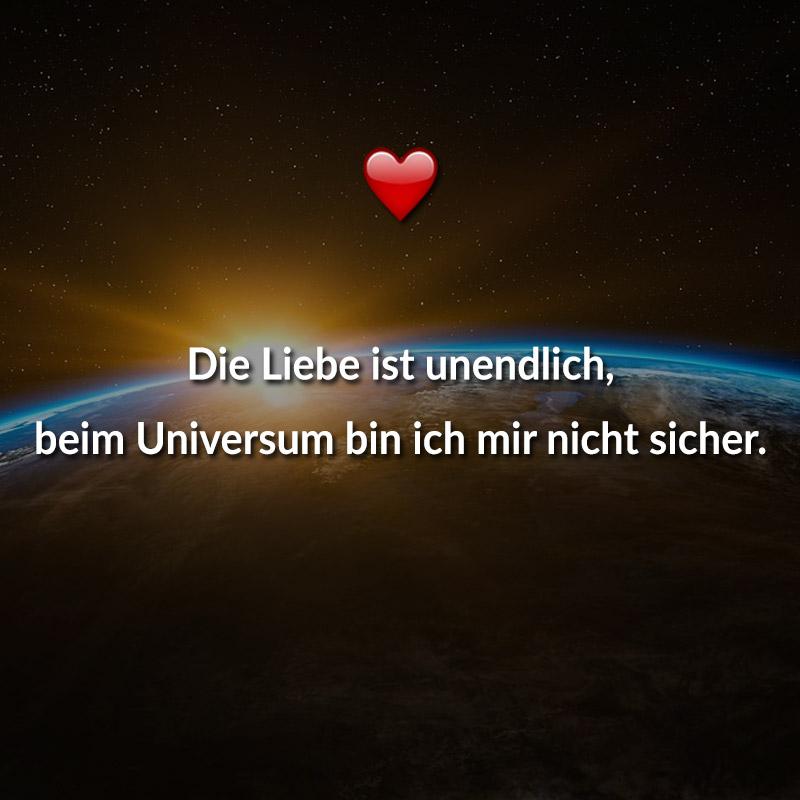 Die Liebe ist unendlich, beim Universum bin ich mir nicht sicher.