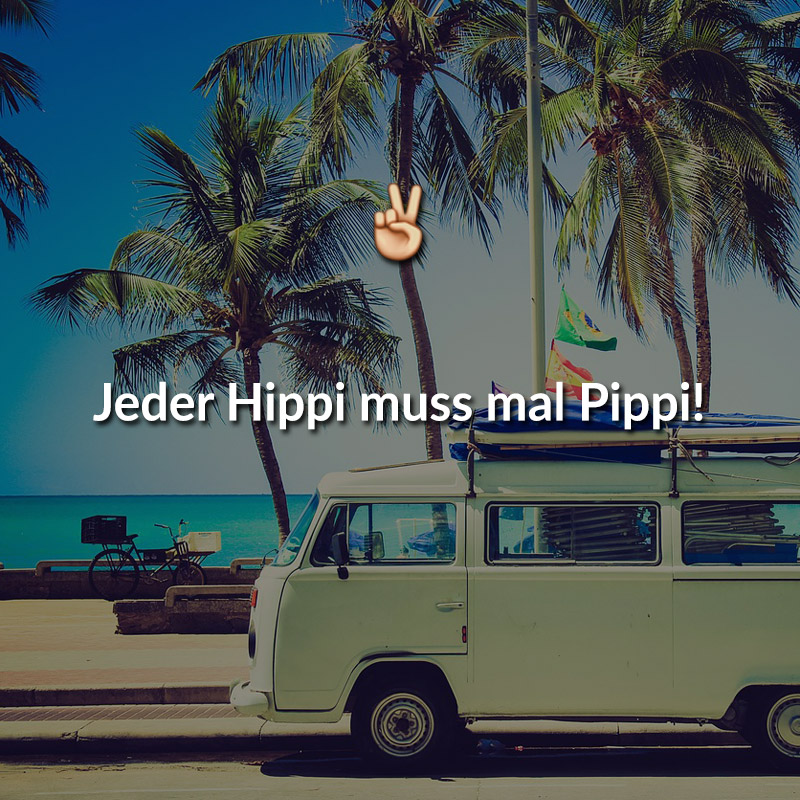 Jeder Hippi muss mal Pippi!