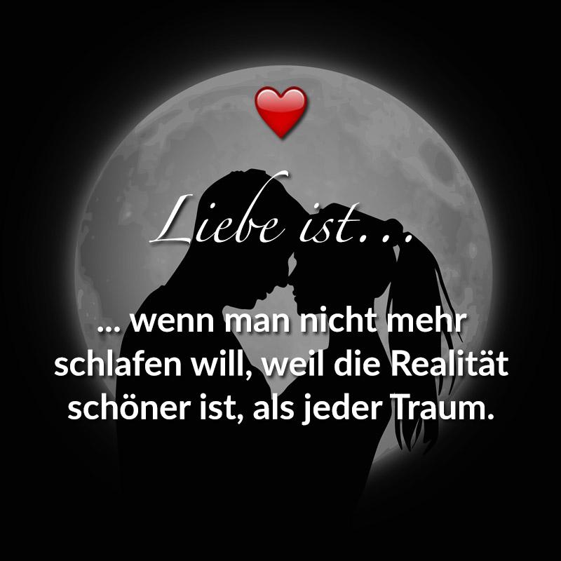 Liebe ist... wenn man nicht mehr schlafen will, weil die Realität schöner ist, als jeder Traum.