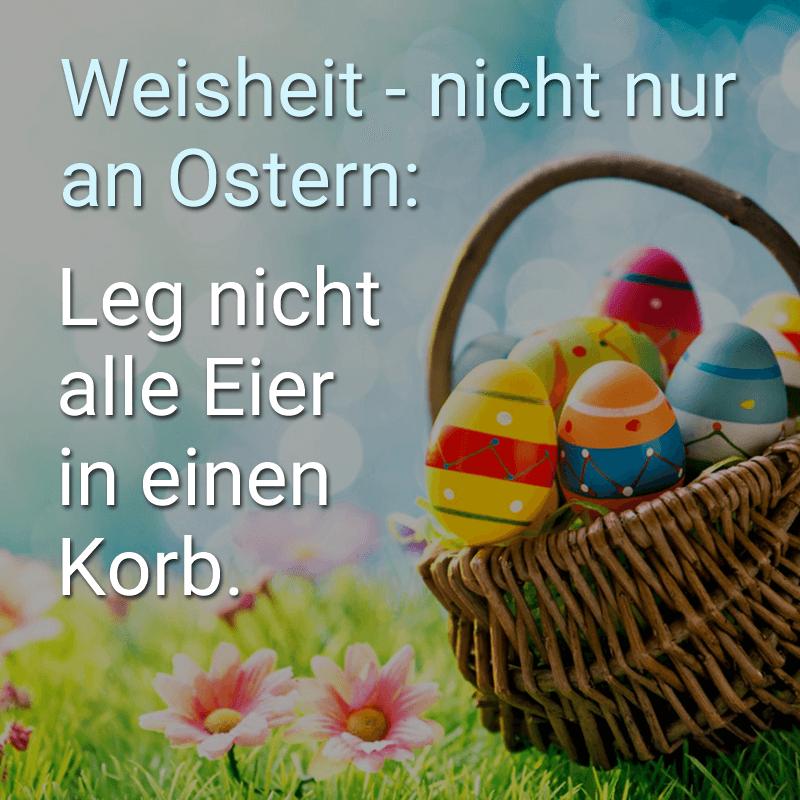 Weisheit - nicht nur an Ostern: Leg nicht alle Eier in einen Korb.