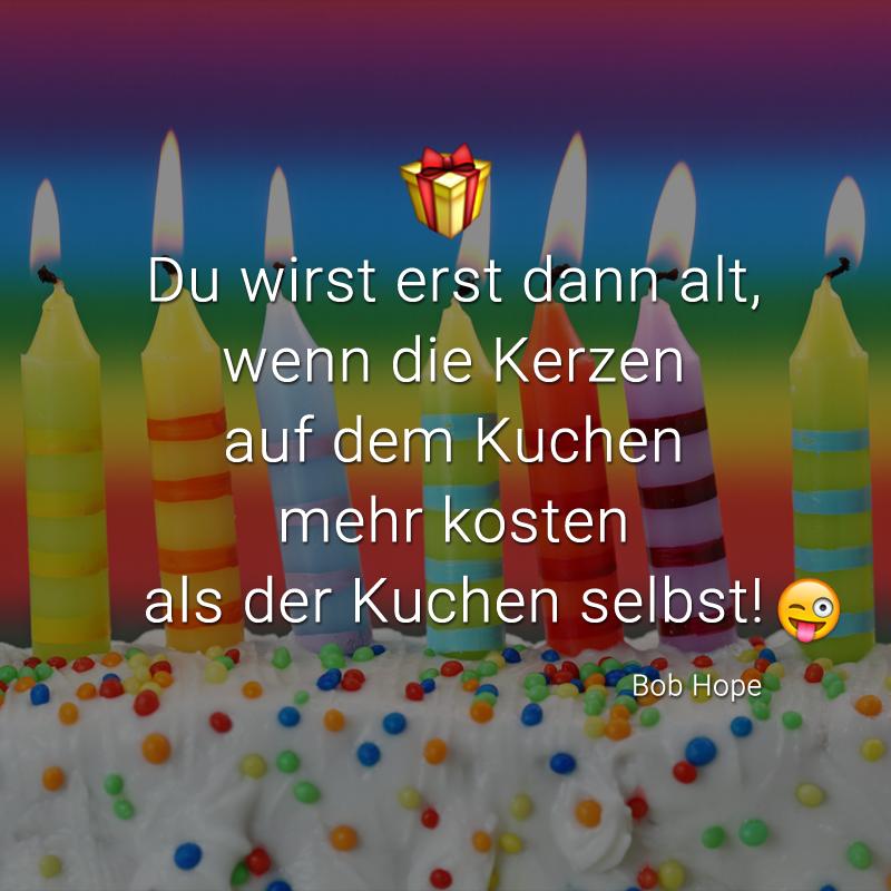 Du wirst erst dann alt, wenn die Kerzen auf dem Kuchen mehr kosten als der Kuchen selbst! (Bob Hope)