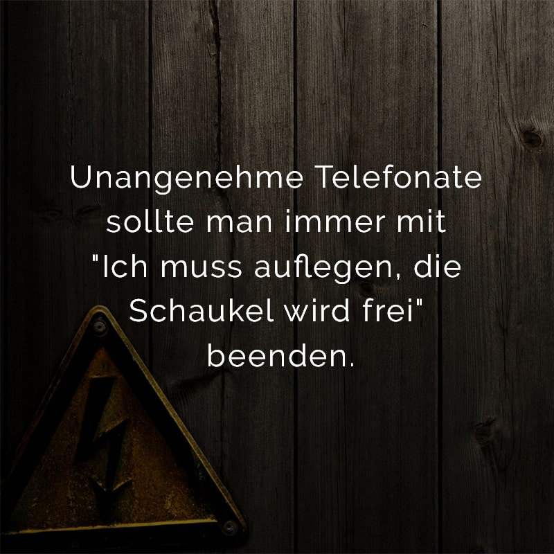 Unangenehme Telefonate sollte man immer mit