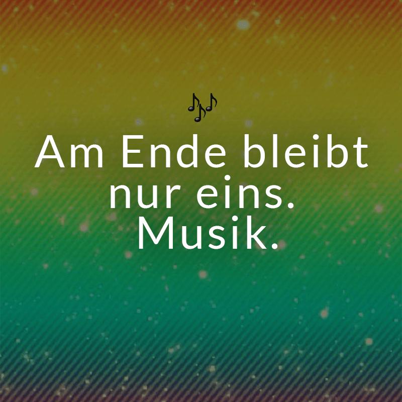 Am Ende bleibt nur eins. Musik.