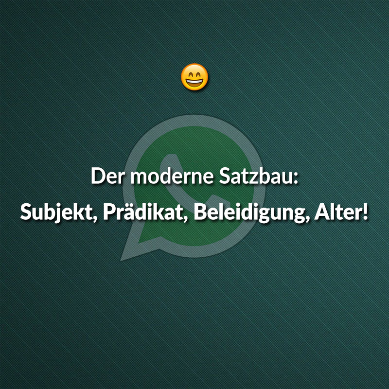 Der moderne Satzbau: Subjekt, Prädikat, Beleidigung, Alter!