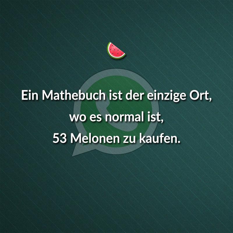 Ein Mathebuch ist der einzige Ort, wo es normal ist, 53 Melonen zu kaufen.