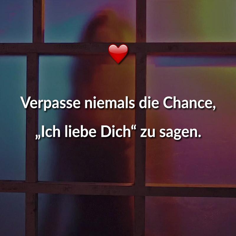 """Verpasse niemals die Chance, """"Ich liebe Dich"""" zu sagen."""