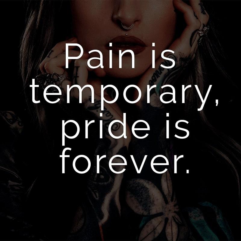 Pain is temporary, pride is forever. (Englisch für: Schmerz ist vergänglich, Stolz ist für immer.)