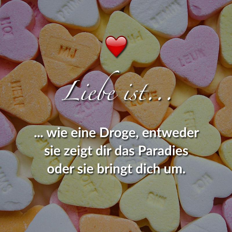Liebe ist... wie eine Droge, entweder sie zeigt dir das Paradies oder sie bringt dich um.