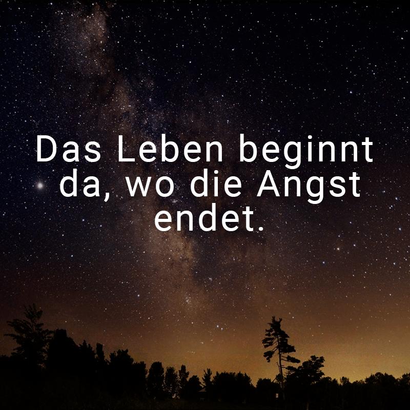 Das Leben beginnt da, wo die Angst endet.