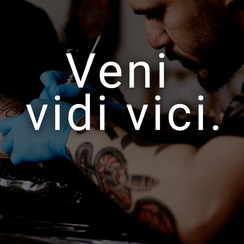Veni vidi vici. (Lateinisch für: Ich kam, ich sah, ich siegte.)