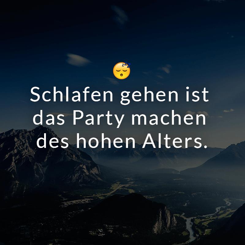 Schlafen gehen ist das Party machen des hohen Alters.