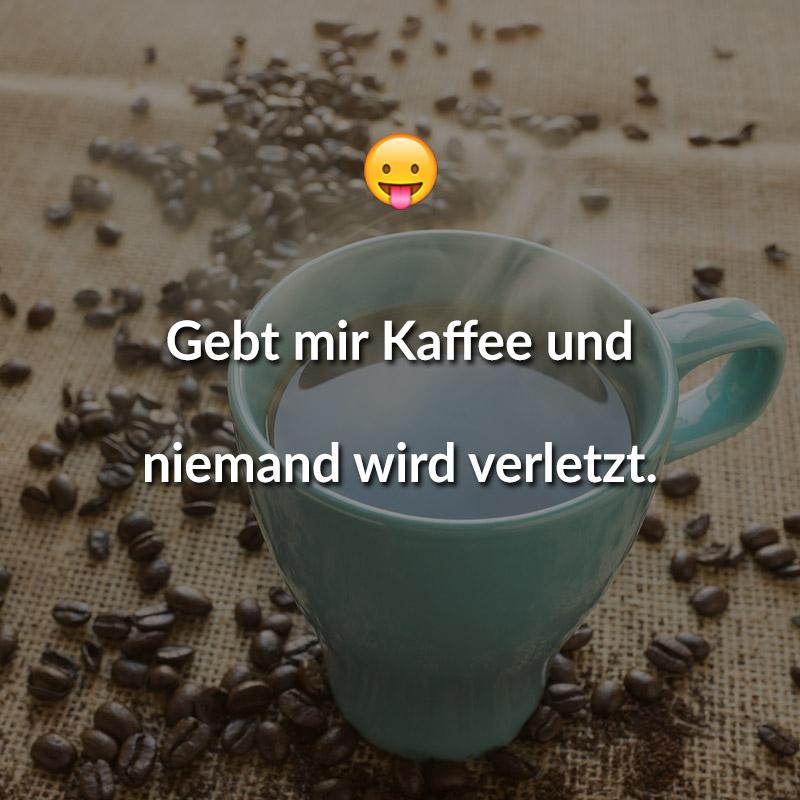 Gebt mir Kaffee und niemand wird verletzt.