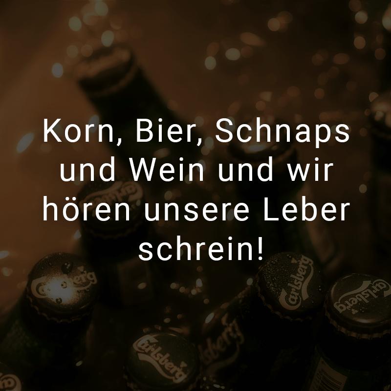 Korn, Bier, Schnaps und Wein und wir hören unsere Leber schrein!