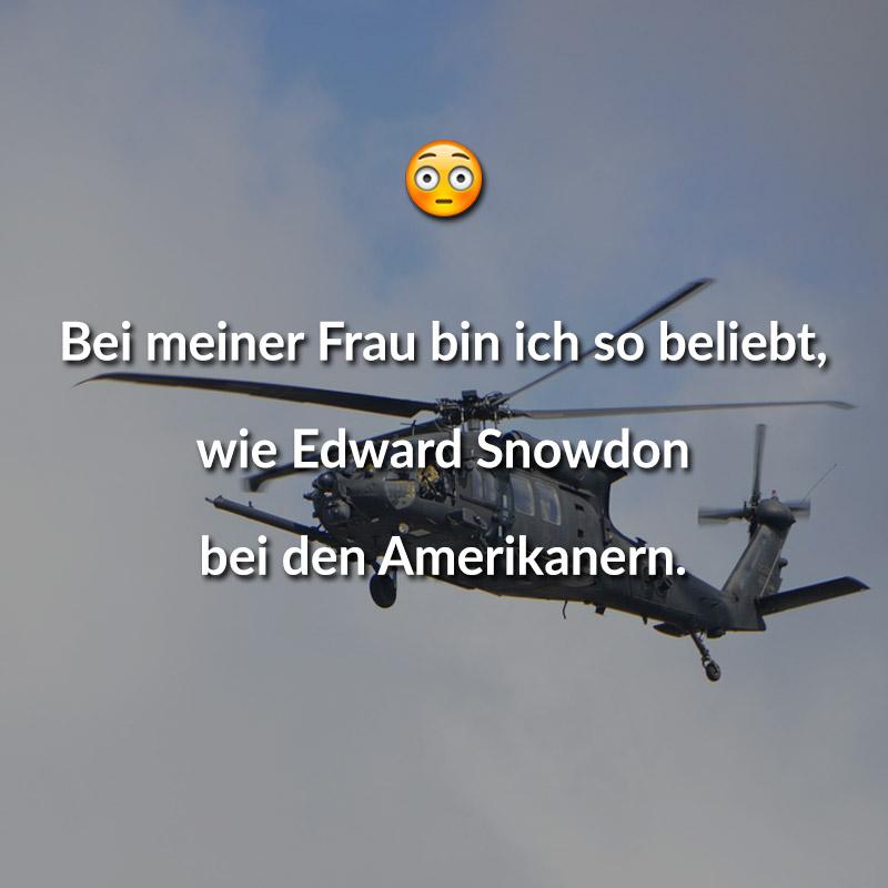 Bei meiner Frau bin ich so beliebt, wie Edward Snowdon bei den Amerikanern.