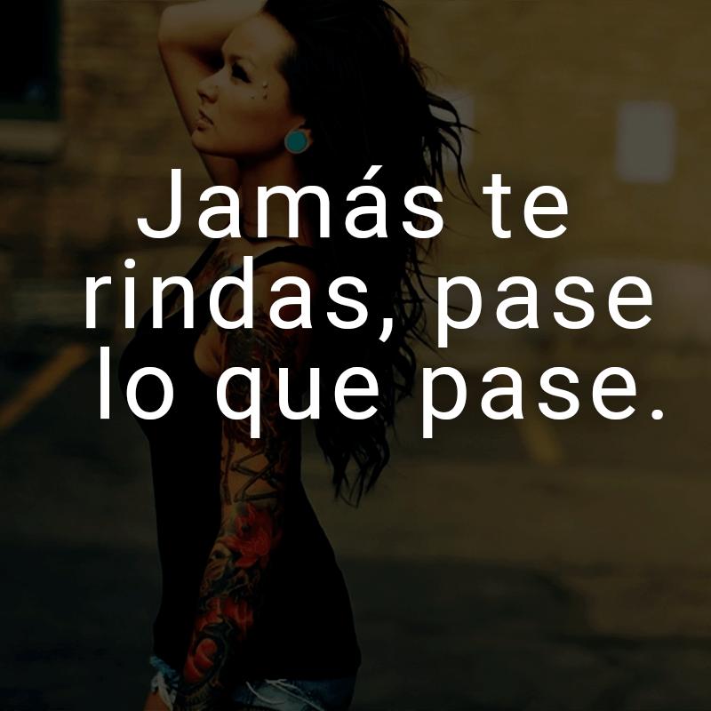 Jamás te rindas, pase lo que pase. (Spanisch für: Gib niemals auf, egal was passiert.)
