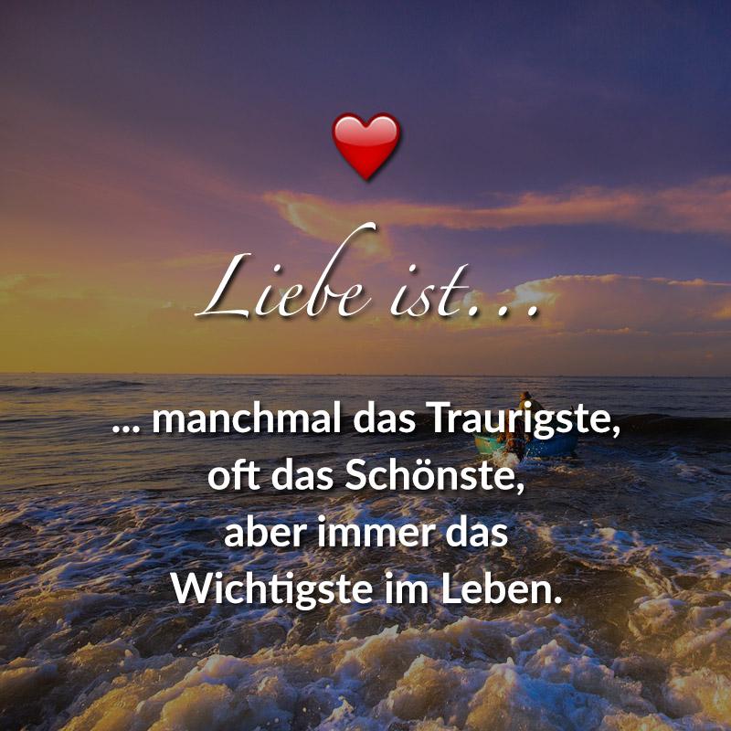 Liebe ist... manchmal das Traurigste, oft das Schönste, aber immer das Wichtigste im Leben.