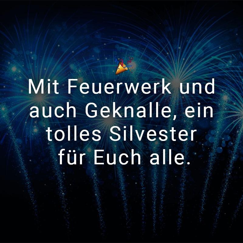 Mit Feuerwerk und auch Geknalle, ein tolles Silvester für Euch alle.
