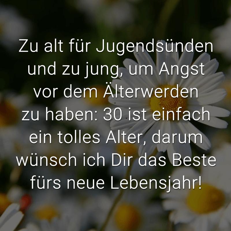 Zu alt für Jugendsünden und zu jung, um Angst vor dem Älterwerden zu haben: 30 ist einfach ein tolles Alter, darum wünsch ich Dir das Beste fürs neue Lebensjahr!