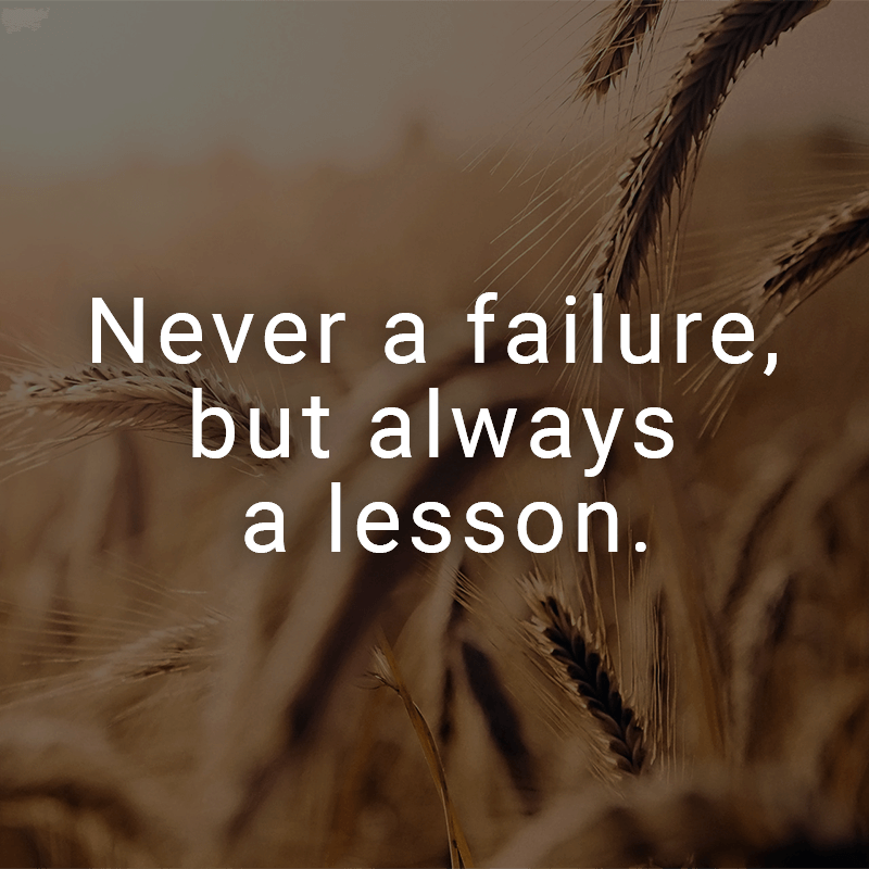 Never a failure, but always a lesson.