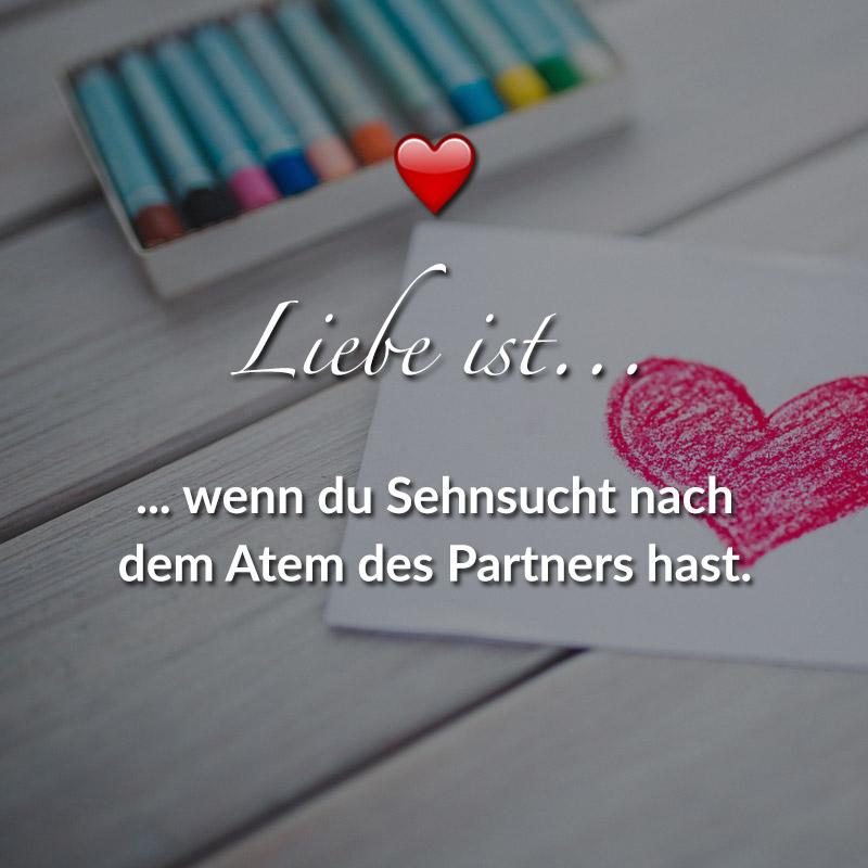 Liebe ist... wenn du Sehnsucht nach dem Atem des Partners hast.