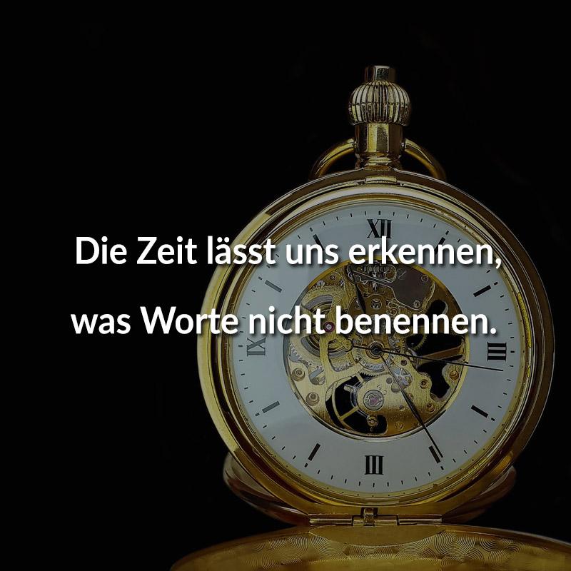 Die Zeit lässt uns erkennen, was Worte nicht benennen.