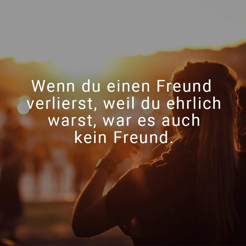 Wenn du einen Freund verlierst, weil du ehrlich warst, war es auch kein Freund.