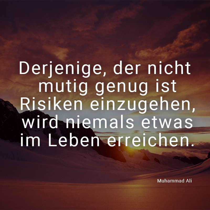 Derjenige, der nicht mutig genug ist Risiken einzugehen, wird niemals etwas im Leben erreichen. (Muhammad Ali)