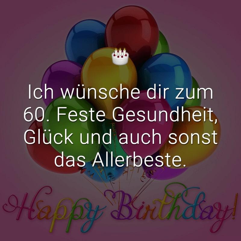 Ich wünsche dir zum 60. Feste Gesundheit, Glück und auch sonst das Allerbeste.